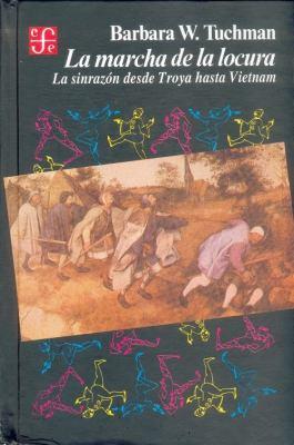 La Marcha de La Locura: La Sinrazon Desde Troya Hasta Vietnam 9789681631550