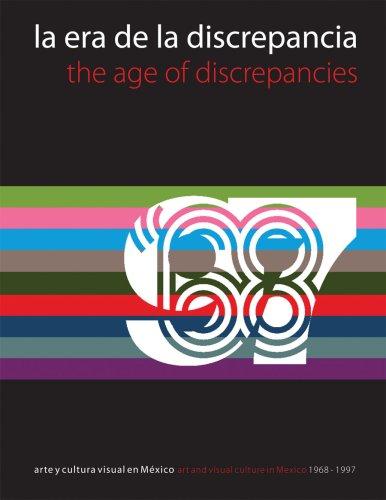 La Era de la Discrepancia/The Age Of Discrepancies: Arte y Cultura Visual en Mexico/Art And Visual Culture In Mexico 1968-1997 9789689056003