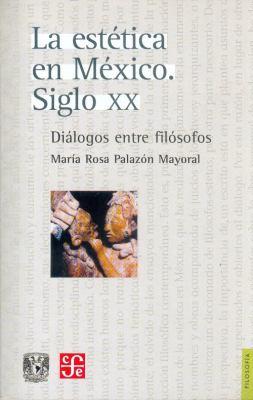 La Estetica en Mexico: Siglo XX. Dialogos Entre Filosofos 9789681681128