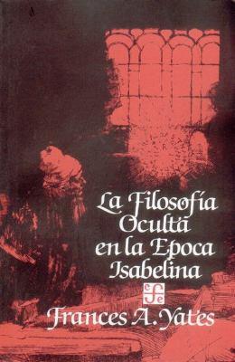 La Filosofia Oculta en la Epoca Isabelina 9789681611798