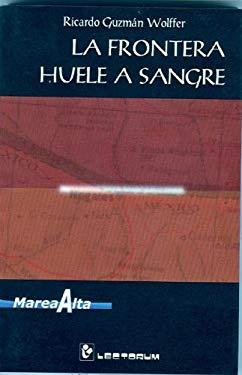 La Frontera Huele a Sangre 9789685270755