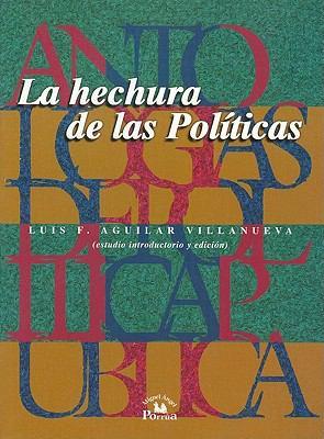 La Hechura de las Politicas = The Making of Policies