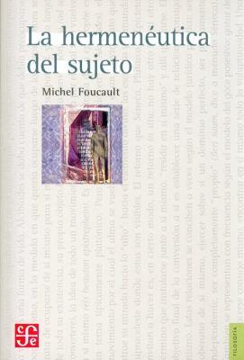 La Hermeneutica del Sujeto: Curso en el College de France (1981-1982) 9789681665302