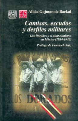Camisas, Escudos y Desfiles Militares: Los Dorados y el Antisemitismo en Mexico (1934-1940) 9789681661946