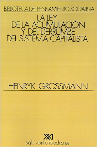 La Ley de la Acumulacion y del Derrumbe del Sistema Capitalista: Una Teoria de la Crisis 9789682304330