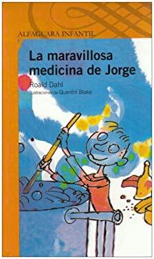 La Maravillosa Medicina de Jorge = George and the Marvelous Medicine 9789681905477