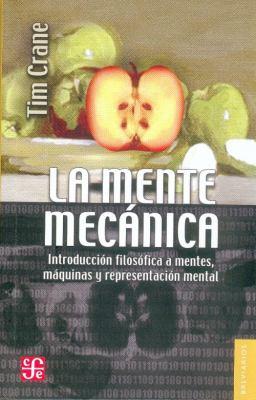 La Mente Mecanica: Introduccion Filosofica A Mentes, Maquinas y Representacion Mental = The Mechanical Mind