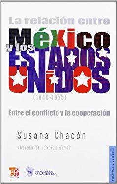 La Relacin Entre M'Xico y Los Estados Unidos (1940-1955): Entre El Conflicto y La Cooperacin 9789681684655