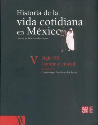 Historia de La Vida Cotidiana En Mexico: Tomo V: Volumen 1. Siglo XX. Campo y Ciudad 9789681681487