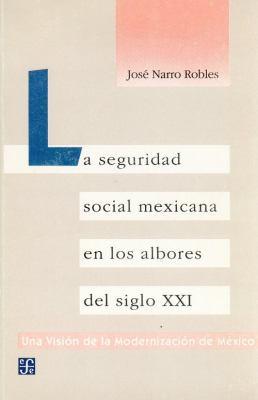 La Seguridad Social Mexicana en los Albores del Siglo XXI 9789681643294