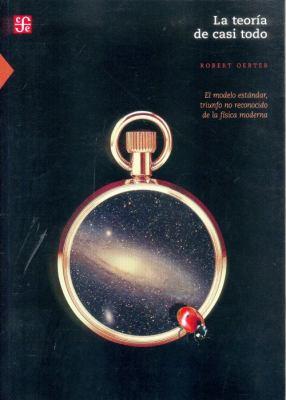 La Teoria de Casi Todo: El Modelo Estandar, Triunfo No Reconocido de las Fisica Moderna = The Theory of Almost Everything 9789681684419