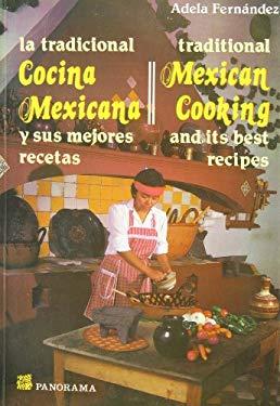La Tradicional Cocina Mexicana: Y Sus Mejores Recetas = Traditional Mexican Cooking 9789683801319
