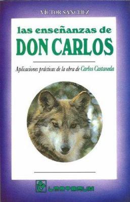 Las Ensenanzas de Don Carlos: Aplicaciones Practicas de La Obra de Carlos Castaneda 9789684998711