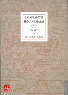 Las Grandes Sequias Mayas: Agua, Vida y Muerte 9789681677404