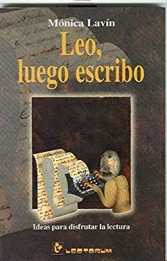 Leo, Luego Escribo: Ideas Para Disfrutar La Lectura 9789685270427