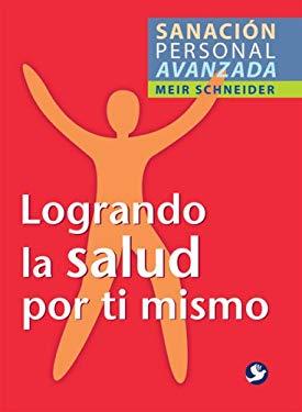Logrando La Salud Por Ti Mismo 9789688608456