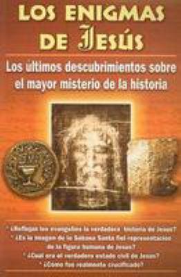 Los Enigmas de Jesus: Los Ultimos Descubrimientos Sobre el Mayor Misterio de la Historia 9789689120100