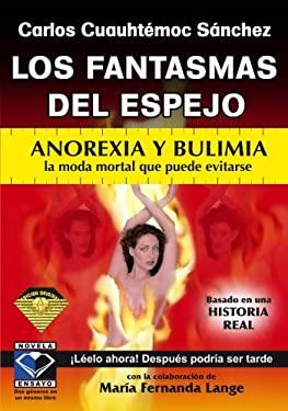 Los Fantasmas de Espejo: Anorexia y Bulimia la Moda Mortal Que Puede Evitarse 9789687277738