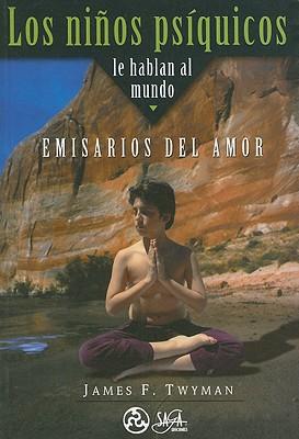 Los Ninos Psiquicos Le Hablan Al Mundo: Emisarios del Amor 9789685830003