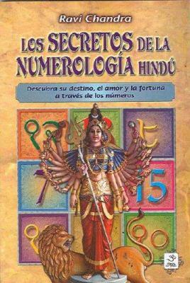 Los Secretos de la Numerologia Hindu: Descubra su Destino, el Amor y la Fortuna A Traves de los Numeros 9789686733969