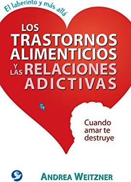 Los Trastornos Alimenticios y Las Relaciones Adictivas: Cuando Amar Te Destruye 9789688609323
