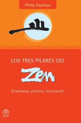 Los Tres Pilares del Zen: Ensenanza, Practica, Iluminacion 9789688607077