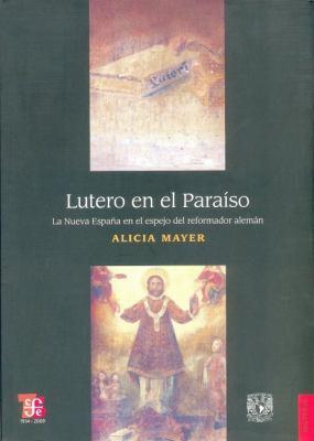 Lutero En El Paraiso: La Nueva Espana En El Espejo del Reformador Aleman 9789681685225