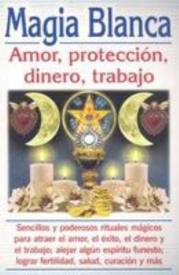 Magia Blanca: Amor, Proteccion, Dinero, Trabajo 9789689120599