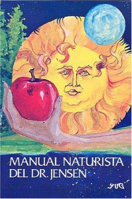 Manual Naturista del Dr. Jensen: El Proceso de Reversion y La Crisis Curativa Por Medio de Las Dietas de Eliminacion y de La Desintoxicacion 9789687149394