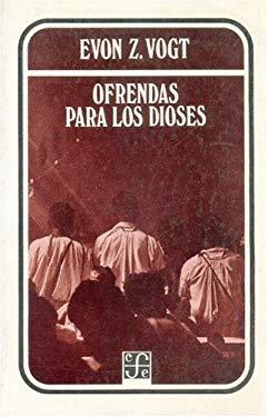 Ofrendas Para Los Dioses: Analisis Simbolico de Rituales Zinacantecos 9789681602154
