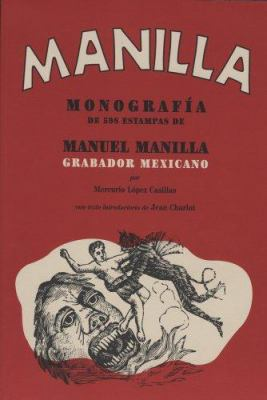 Manuel Manilla: Grabador Mexicano/Mexican Engraver: Mongrafia de 598 Estampas/Monograph Of 598 Prints 9789685208352