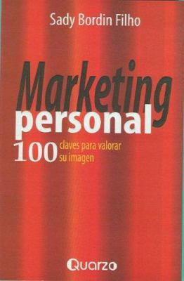 Marketing Personal: 100 Claves Para Valorar Su Imagen 9789685270977