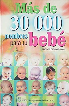 Mas de 30000 Nombres Para Tu Bebe = More Than 30,000 Names for Your Baby 9789681522995