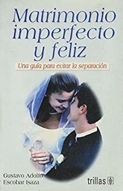 Matrimonio Imperfecto y Feliz = The Imperfect But Happy Marriage 9789682429941