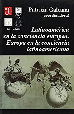 Latinoamerica En La Conciencia Europea. Europa En La Conciencia Latinoamericana 9789681659868