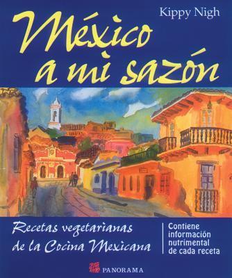 Mexico A Mi Sazon: Recetas Vegetarians de La Cocina Mexicana 9789683808004