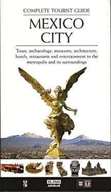 Mexico City: Complete Tourist Guide 9789681912987