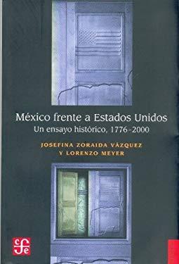 Mexico Frente A Estados Unidos: Un Ensayo Historico, 1776-2000 9789681664329