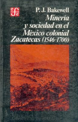 Mineria y Sociedad en el Mexico Colonial: Zacatecas 1546-1700 = Mining and Society in Colonial Mexico 9789681617684