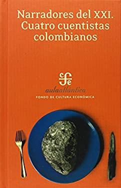 Narradores del XXI: Cuatro Cuentistas Colombianos 9789681675981