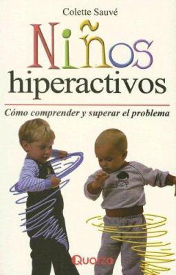 Ninos Hiperactivos: Como Comprender y Superar el Problema 9789685270830