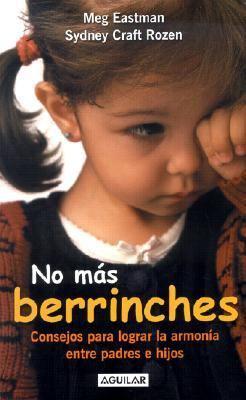 No Mas Berrinches: Consejos Para Lograr la Armonia Entre Padres E Hijos = No More Tantrums 9789681908829