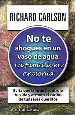 No Te Ahogues en un Vaso de Agua: La Familia en Armonia 9789681912307