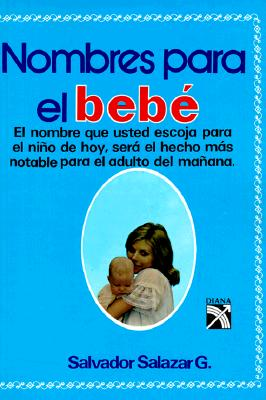 Nombres Para el Bebe = Names for Your Baby 9789681310400