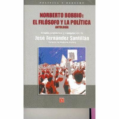 Norberto Bobbio: El Filosofo y La Politica. Antologia 9789681665241