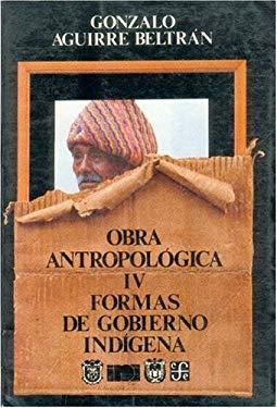 Obra Antropolgica, IV: Formas de Gobierno Ind-Gena 9789681635817