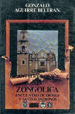 Obra Antropolgica, XIV. Zongolica: Encuentro de Dioses y Santos Patronos 9789681638504
