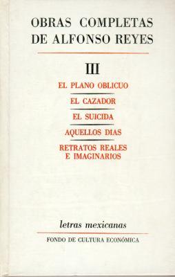 Obras Completas, III: El Plano Oblicuo, El Cazador, El Suicida, Aquellos Dias, Retratos Reales E Imaginarios 9789681604905