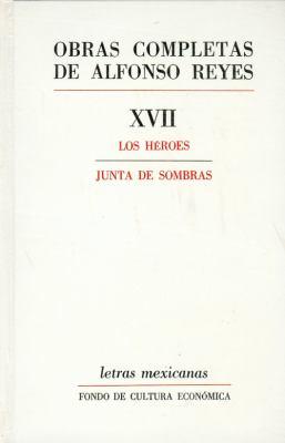 Obras Completas de Alfonso Reyes, Volume 17: Los Heroes/Junta de Sombras 9789681613976