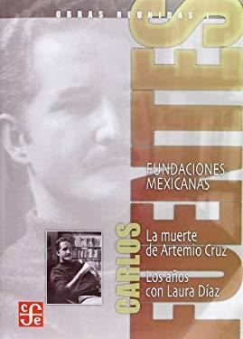 Obras Reunidas I: Fundaciones Mexicanas: La Muerte de Artemio Cruz, los Anos Con Laura Diaz 9789681683931